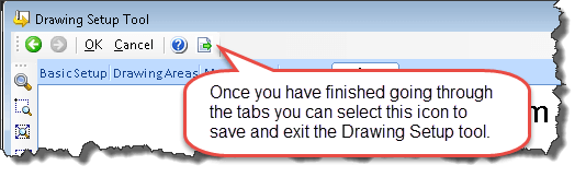 Figure 13 - Save and Exit the Drawing Setup Tool